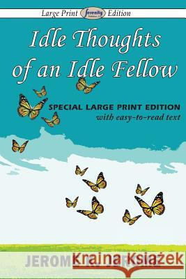 Idle Thoughts of an Idle Fellow Jerome K Jerome   9781612428505 Serenity Publishers, LLC