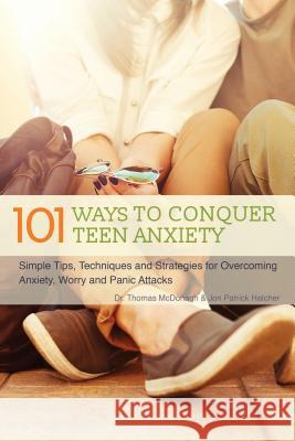 101 Ways to Conquer Teen Anxiety: Simple Tips, Techniques and Strategies for Overcoming Anxiety, Worry and Panic Attacks Editors of Ulysses Press 9781612435633