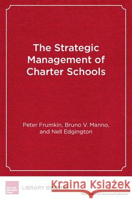 Strategic Management of Charter Schools Bruno V. Manno Peter Frumkin Nell Edgington 9781612500980