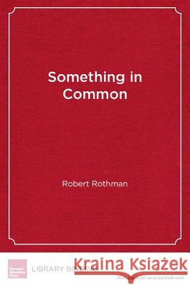 Something in Common: The Common Core Standards and the Next Chapter in American Education Robert Rothman   9781612501086