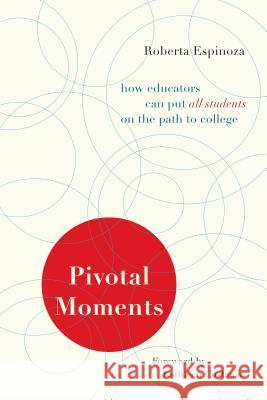 Pivotal Moments: How Educators Can Put All Students on the Path to College Roberto Espinoza   9781612501192
