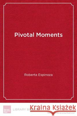 Pivotal Moments: How Educators Can Put All Students on the Path to College Roberta Espinoza (California State Unive   9781612501208