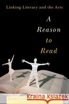 A Reason to Read : Linking Literacy and the Arts Eileen Landay 9781612504605