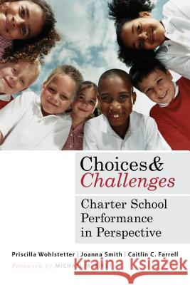 Choices and Challenges: Charter School Performance in Perspective Priscilla Wohlstetter   9781612505411