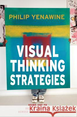 Visual Thinking Strategies: Using Art to Deepen Learning Across School Disciplines Philip Yenawine   9781612506098