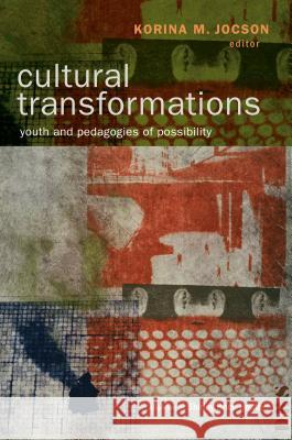 Cultural Transformations: Youth and the Pedagogies of Possibility Korina M. Jocson Shirley Brice Heath  9781612506142