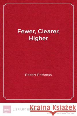 Fewer, Clearer, Higher: How the Common Core State Standards Can Change Classroom Practice Robert Rothman   9781612506203