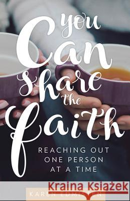 You Can Share the Faith: Reaching Out One Person at a Time Karen Edmisten 9781612789132