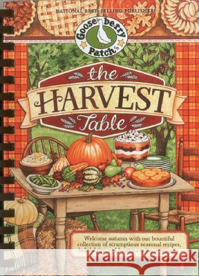 The Harvest Table: Welcome Autumn with Our Bountiful Collection of Scrumptious Seasonal Recipes, Helpful Tips and Heartwarming Memories Gooseberry Patch 9781612810539