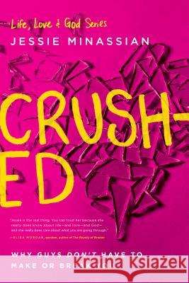 Crushed: Why Guys Don't Have to Make or Break You  9781612916279