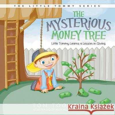 The Mysterious Money Tree: Little Tommy Learns a Lesson in Giving Tom Toombs Abby Well 9781613140338