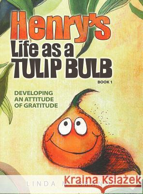 Henry's Life as a Tulip Bulb (Book 1): Developing an Attitude of Gratitude Linda M. Brandt Linda M. Brandt 9781613140826