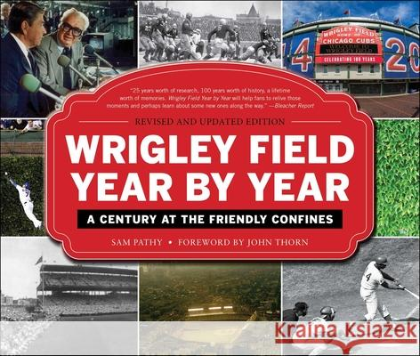 Wrigley Field Year by Year: A Century at the Friendly Confines Sam Pathy 9781613218778