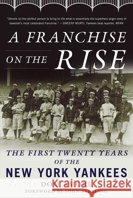 A Franchise on the Rise: The First Twenty Years of the New York Yankees Dom Amore John Sterling 9781613219478