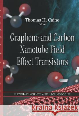 Graphene and Carbon Nanotube Field Effect Transistors Thomas H. Caine 9781613242766