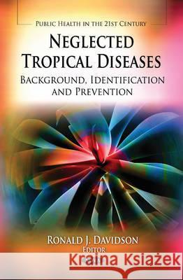 Neglected Tropical Diseases: Background, Identification, and Prevention  9781613243879
