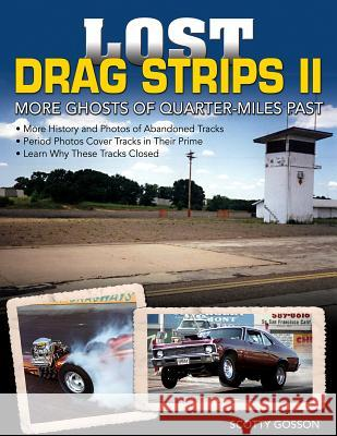 Lost Drag Strips II: More Ghosts of Quarter-Miles Past Scotty Gosson 9781613252239