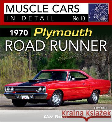 1970 Plymouth Road Runner: Muscle Cars in Detail No. 10 Scott Ross 9781613253045 Cartech