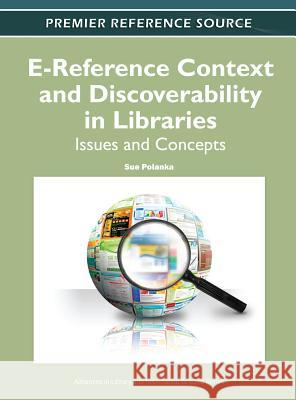 E-Reference Context and Discoverability in Libraries: Issues and Concepts Sue Polanka 9781613503089