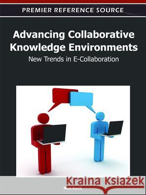 Advancing Collaborative Knowledge Environments: New Trends in E-Collaboration Ned Kock   9781613504598