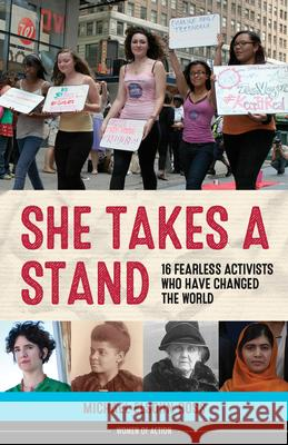 She Takes a Stand: 16 Fearless Activists Who Have Changed the World Michael Elsohn Ross 9781613730263
