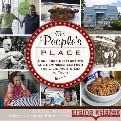 The People's Place: Soul Food Restaurants and Reminiscences from the Civil Rights Era to Today Dave Hoekstra Paul Natkin Chaka Khan 9781613730591