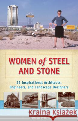 Women of Steel and Stone: 22 Inspirational Architects, Engineers, and Landscape Designers Anna M. Lewis 9781613736678