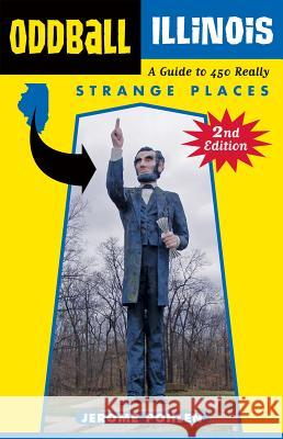 Oddball Illinois : A Guide to 450 Really Strange Places Jerome Pohlen 9781613740323