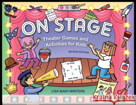 On Stage: Theater Games and Activities for Kids Lisa Bany-Winters 9781613740736