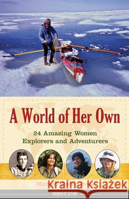 A World of Her Own: 24 Amazing Women Explorers and Adventurers Michael Elsohn Ross 9781613744383