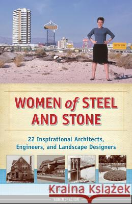 Women of Steel and Stone : 22 Inspirational Architects, Engineers, and Landscape Designers Anna M. Lewis 9781613745083