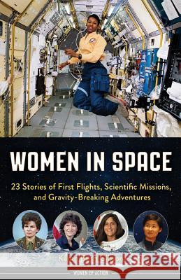 Women in Space: 23 Stories of First Flights, Scientific Missions, and Gravity-Breaking Adventures Karen Bush Gibson 9781613748442 Chicago Review Press