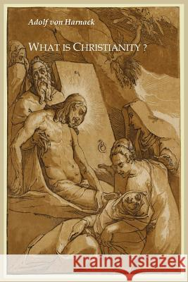 What Is Christianity? Adolf Harnack Thomas Bailey Saunders 9781614270164