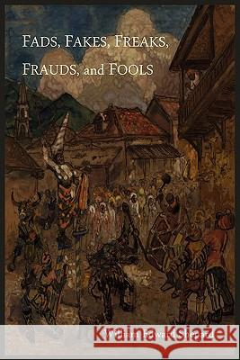 Fads, Fakes, Freaks, Frauds, and Fools William Edward Shepard 9781614270355