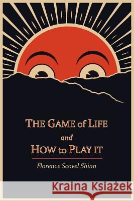 The Game of Life and How to Play It Florence Scovel Shinn 9781614270799