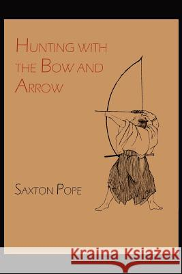 Hunting with the Bow and Arrow Saxton Pope 9781614271178 Martino Fine Books