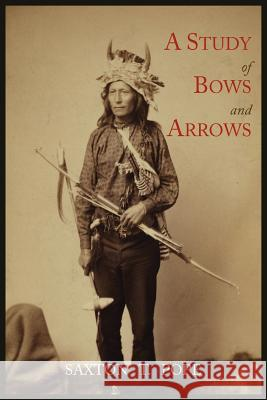 A Study of Bows and Arrows Saxton T. Pope 9781614271376