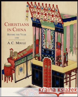 Christians in China Before the Year 1550 A. C. Moule 9781614272083
