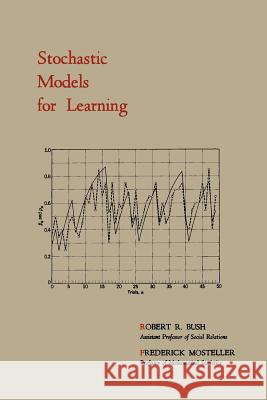 Stochastic Models for Learning Robert R. Bush Frederick Mosteller 9781614273196
