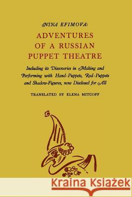 Adventures of a Russian Puppet Theatre: Including Its Discoveries in Making and Performing with Hand-Puppets, Rod-Puppets and Shadow-Figures Nina Efimova 9781614273714