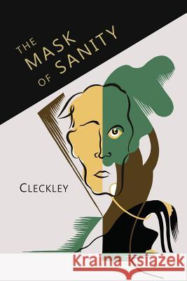 The Mask of Sanity: An Attempt to Clarify Some Issues about the So-Called Psychopathic Personality Hervey Cleckley 9781614277828