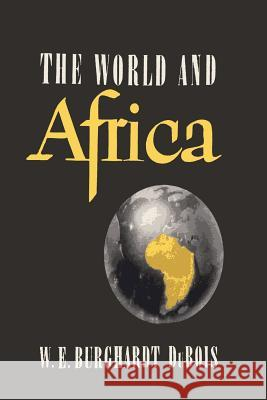 The World and Africa: An Inquiry Into the Part Which Africa Has Played in World History W. E. B. D 9781614278757