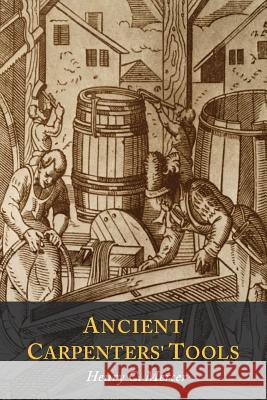 Ancient Carpenters' Tools: Illustrated and Explained Henry S. Mercer 9781614279549