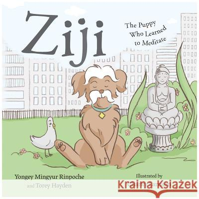 Ziji: The Puppy Who Learned to Meditate Yongey Mingyur Torey Hayden Charity Larrison 9781614294719
