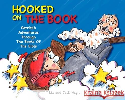 Hooked on the Book: Patrick's Adventures Through the Books of the Bible Liz Hagler Jack Hagler 9781614482253