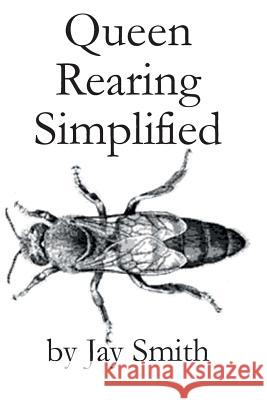 Queen Rearing Simplified Jay Smith 9781614760528