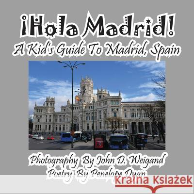 hola Madrid! a Kid's Guide to Madrid, Spain Penelope Dyan John D. Weigand 9781614770312