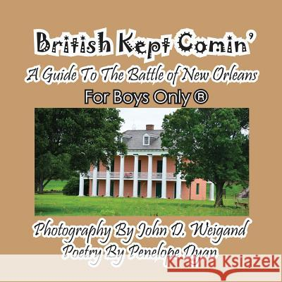 British Kept Comin' -- A Guide to the Battle of New Orleans -- For Boys Only(r) Penelope Dyan John D. Weigand 9781614771623