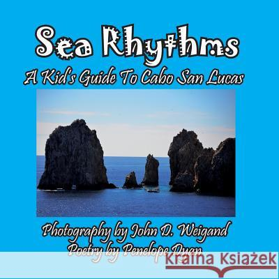 Sea Rhythms --- A Kid's Guide to Cabo San Lucas Penelope Dyan John D. Weigand 9781614772729