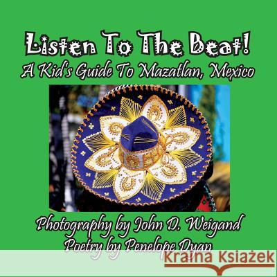 Listen to the Beat! a Kid's Guide to Mazatlan, Mexico Penelope Dyan John Weigand 9781614772767